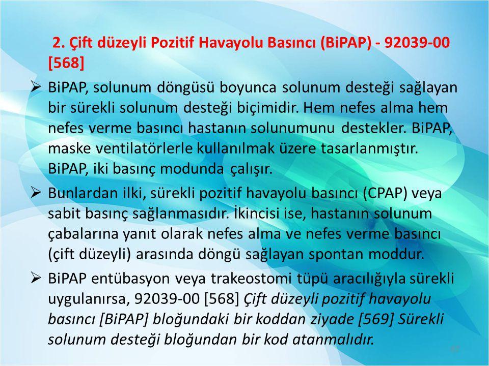 2. Çift düzeyli Pozitif Havayolu Basıncı (BiPAP) - 92039-00 [568]